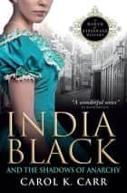 India Black and the Shadows of Anarchy - A Madam of Espionage Mystery ebook by Carol K. Carr