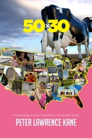 50X30: Misadventures in Every State Before I Turned Post-Young ebook by Peter Lawrence Kane