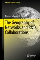 The Geography of Networks and R&D Collaborations ebook by Thomas Scherngell