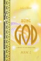 Being God, Book Two - A Trilogy of our Near Future ebook by Jake Obus