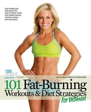 101 Fat-Burning Workouts & Diet Strategies For Women ebook by Muscle & Fitness Hers