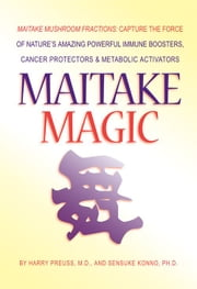 Maitake Magic ebook by Harry Preuss,M.D.