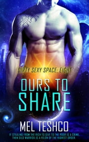 Ours to Share - Dirty Sexy Space, #8 ebook by Mel Teshco