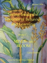 Seeing Inside the Theories of Behavior and Learning (Book 3 of Minds in Bloom) ebook by Glenn Fieber