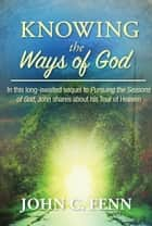 Knowing the Ways of God ebook by John C. Fenn