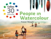 People in Watercolour (Collins 30-Minute Painting) ebook by Trevor Waugh