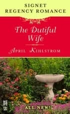 The Dutiful Wife - Signet Regency Romance (InterMix) ebook by April Kihlstrom