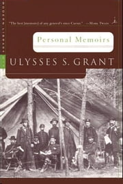 Personal Memoirs - (A Modern Library E-Book) ebook by Ulysses S. Grant