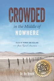 Crowded in the Middle of Nowhere - Tales of Humor and Healing from Rural America ebook by Dr. Bo Brock