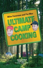 Ultimate Camp Cooking ebook by Mike Faverman,Pat Mac