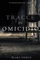 Tracce di Omicidio (Un Thriller di Keri Locke -- Libro #2) eBook by Blake Pierce