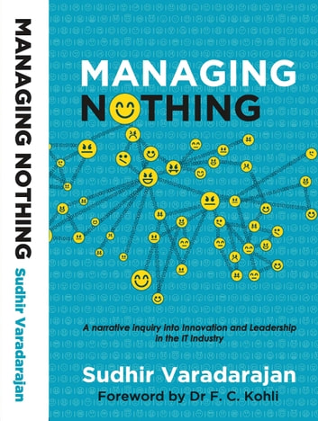 Managing Nothing - A narrative enquiry into innovation and leadership in the IT industry ebook by Sudhir Varadarajan
