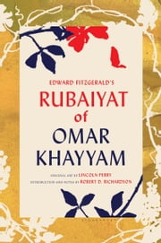 Edward FitzGerald's Rubaiyat of Omar Khayyam ebook by Omar Khayyam,Lincoln Perry,Robert D. Richardson,FitzGerald