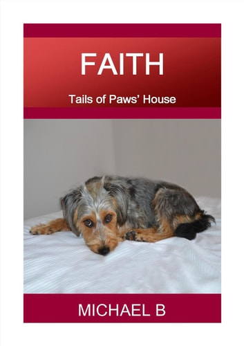 Faith - Tails of Paws' House ebook by Michael B