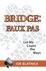 Bridge: Faux Pas - Let Me Count the Ways ebook by Joe Blatnick