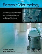 Forensic Victimology - Examining Violent Crime Victims in Investigative and Legal Contexts ebook by Brent E. Turvey,Brent E. Turvey,Wayne Petherick