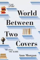 The World Between Two Covers: Reading the Globe ebook by Ann Morgan