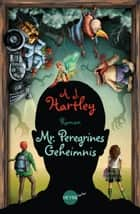 Mr. Peregrines Geheimnis - Roman ebook by A.J. Hartley, Kirsten Borchardt