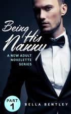 Being His Nanny, Part 1 ebook by Bella Bentley