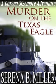 Murder On The Texas Eagle - A Doreen Sizemore Adventure eBook by Serena B. Miller