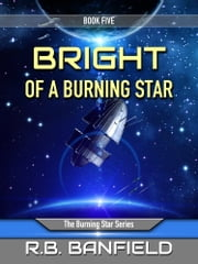 Bright of a Burning Star: Book Five: The Burning Star Series ebook by RB Banfield
