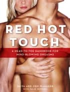 Red Hot Touch - A head-to-toe handbook for mind-blowing orgasms ebook by JAIYA, Jon Hanauer
