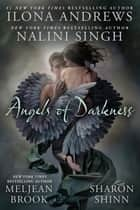 Angels of Darkness ebook by Nalini Singh, Ilona Andrews, Meljean Brook,...