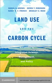 Land Use and the Carbon Cycle - Advances in Integrated Science, Management, and Policy ebook by Daniel G. Brown,Derek T. Robinson,Dr Nancy H. F. French,Bradley C. Reed