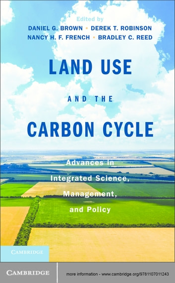 Land Use and the Carbon Cycle - Advances in Integrated Science, Management, and Policy ebook by