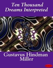 Ten Thousand Dreams Interpreted ebook by Gustavus Hindman Miller