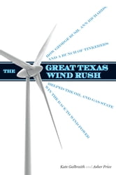 The Great Texas Wind Rush - How George Bush, Ann Richards, and a Bunch of Tinkerers Helped the Oil and Gas State Win the Race to Wind Power ebook by Kate Galbraith,Asher Price