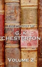 The Poetry Of GK Chesterton Volume 2 ebook by GK Chesterton