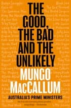 The Good, the Bad and the Unlikely - Australia's Prime Ministers ebook by