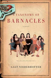 A Taxonomy of Barnacles - A Novel ebook by Galt Niederhoffer