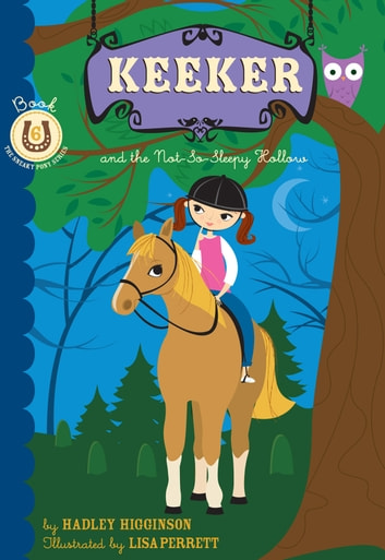 Keeker and the Not-So-Sleepy Hollow - Book 6 in the Sneaky Pony Series ebook by Hadley Higginson