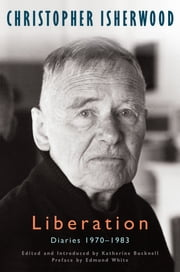 Liberation - Diaries: 1970-1983 ebook by Christopher Isherwood