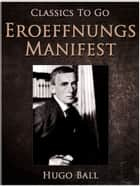 Eroeffnungs-Manifest, 1. Dada-Abend ebook by Hugo Ball