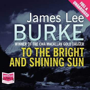 To The Bright and Shining Sun audiobook by James Lee Burke