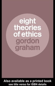 Eight Theories of Ethics ebook by Graham, Gordon