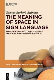 The Meaning of Space in Sign Language - Reference, Specificity and Structure in Catalan Sign Language Discourse ebook by Gemma Barberà Altimira