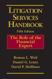 Litigation Services Handbook - The Role of the Financial Expert ebook by Roman L. Weil,Daniel G. Lentz,David P. Hoffman