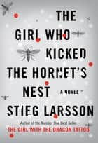 The Girl Who Kicked the Hornet's Nest - Book Three In The Millennium Trilogy ebook by Stieg Larsson
