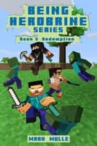 Being Herobrine, Book 3: Redemption ebook by Mark Mulle