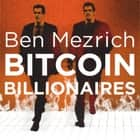 Bitcoin Billionaires - A True Story of Genius, Betrayal and Redemption luisterboek by Ben Mezrich, Lance C Fuller