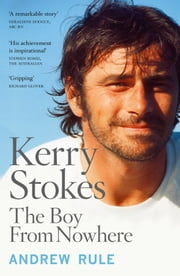 Kerry Stokes: The Boy from Nowhere ebook by Andrew Rule