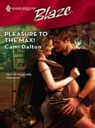 Pleasure to the Max! ebook by Cami Dalton