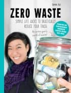 Zero Waste - Simple Life Hacks to Drastically Reduce Your Trash ebook by