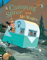 A Camping Spree with Mr. Magee ebook by Chris Van Dusen