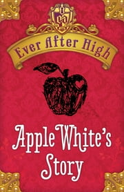 Ever After High Shorts: Apple White's Story ebook by Shannon Hale