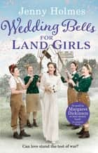 Wedding Bells for Land Girls ebook by Jenny Holmes